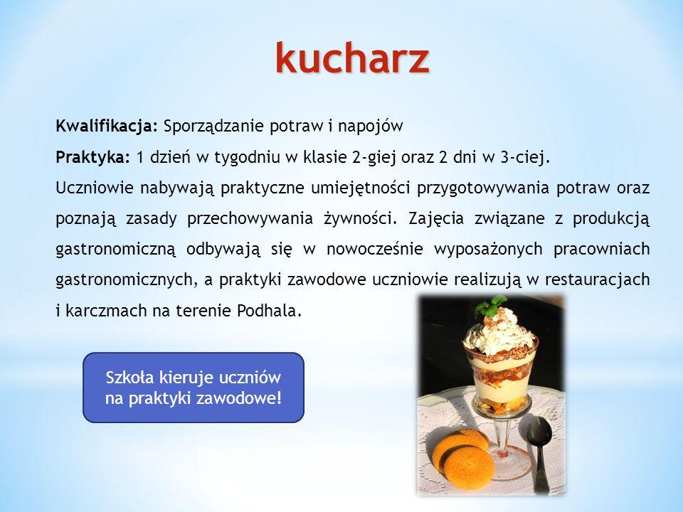 kucharz Kwalifikacja: Sporządzanie potraw i napojów Praktyka: 1 dzień w tygodniu w klasie 2-giej oraz 2 dni w 3-ciej.