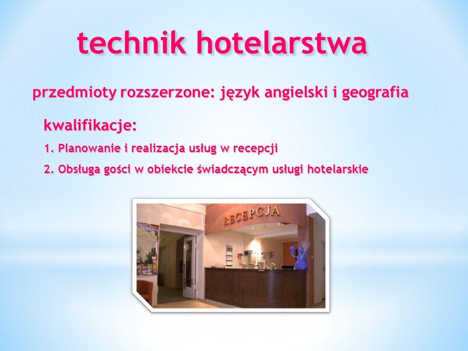 technik hotelarstwa Technikum przygotowuje uczniów do pracy we wszelkiego rodzaju zakładach hotelarskich oraz w administracji samorządowej na stanowiskach wymagających wiedzy w zakresie hotelarstwa, jak również w nowoczesnych bazach noclegowych (hostele, promy, zajazdy).