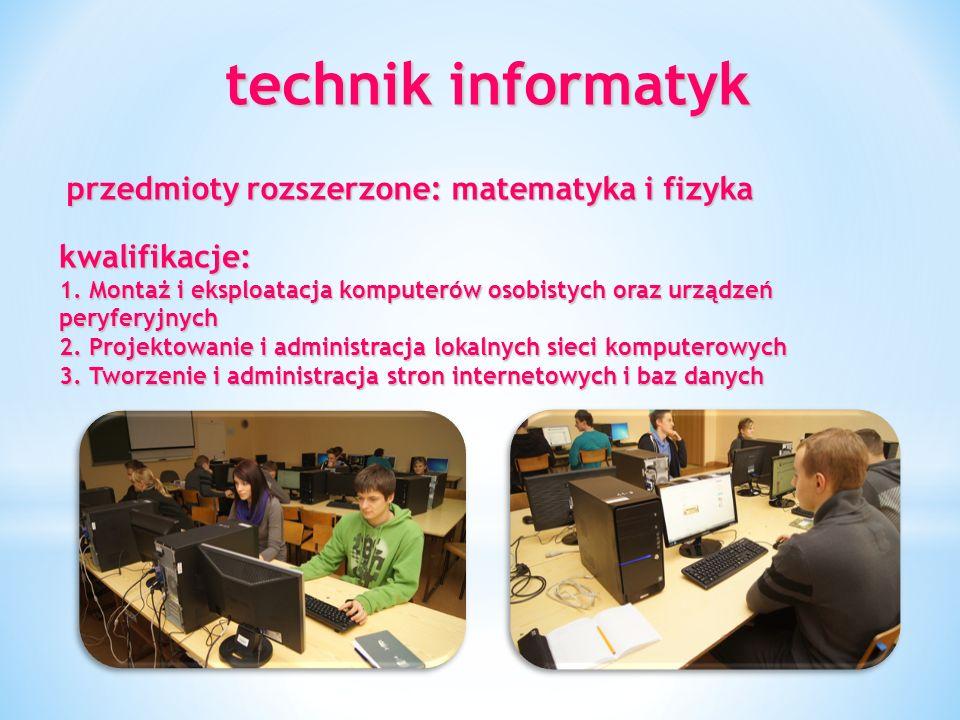 technik informatyk W trakcie nauki uczeń poznaje zasady budowy sprzętu komputerowego, teoretyczne podstawy działania systemów informatycznych, administruje sieciowymi systemami operacyjnymi, projektuje i zarządza siecią komputerową.