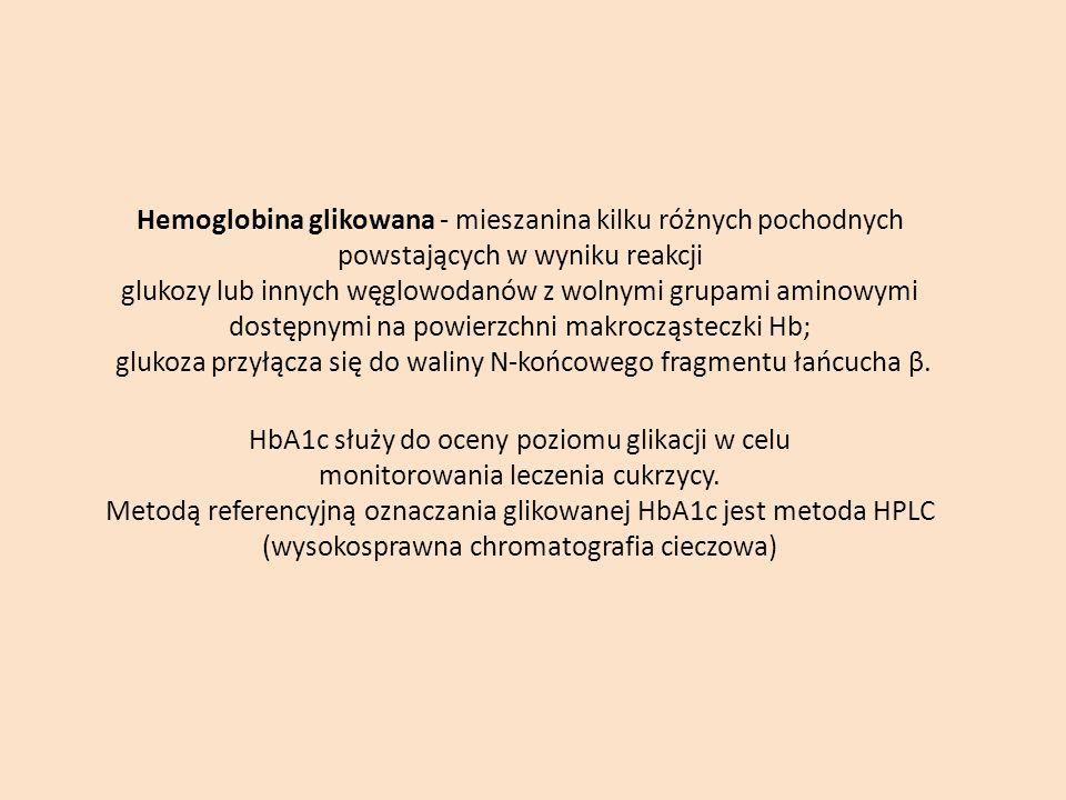 Hemoglobina glikowana - mieszanina kilku różnych pochodnych powstających w wyniku reakcji glukozy lub innych węglowodanów z wolnymi grupami aminowymi