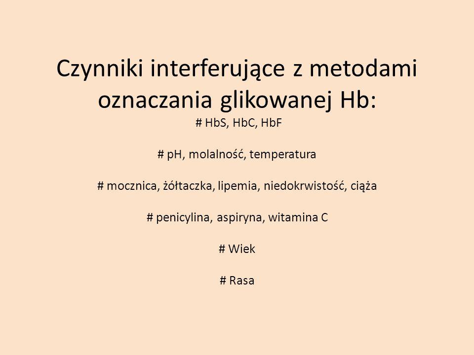 Czynniki interferujące z metodami oznaczania glikowanej Hb: # HbS, HbC, HbF # pH, molalność, temperatura # mocznica, żółtaczka, lipemia, niedokrwistoś
