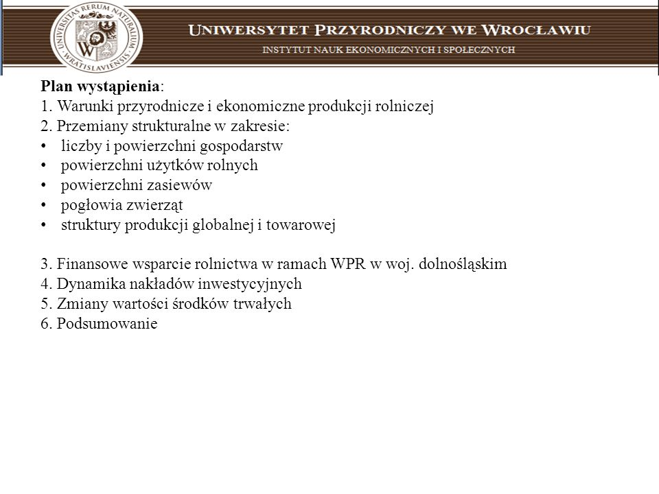 Plan wystąpienia: 1. Warunki przyrodnicze i ekonomiczne produkcji rolniczej 2. Przemiany strukturalne w zakresie: liczby i powierzchni gospodarstw pow