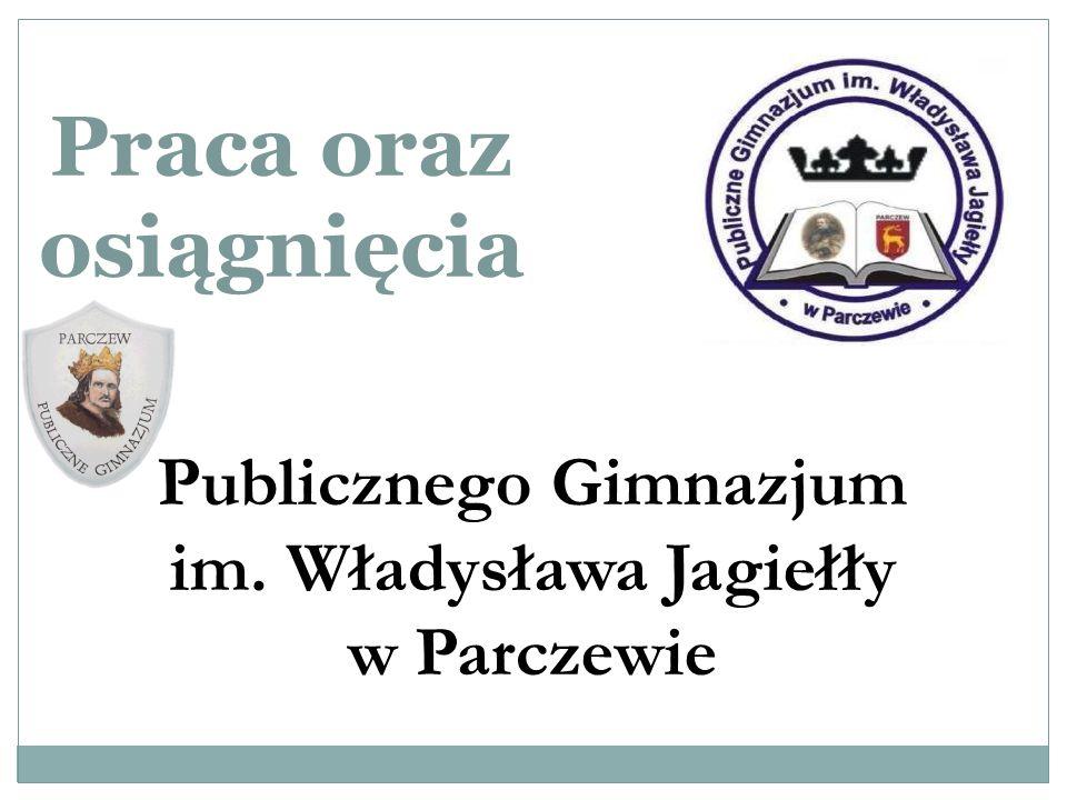 Praca oraz osiągnięcia Publicznego Gimnazjum im. Władysława Jagiełły w Parczewie
