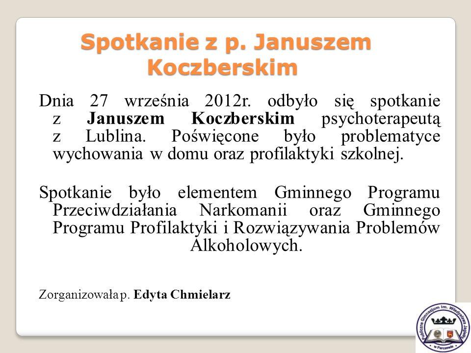 Dnia 27 września 2012r. odbyło się spotkanie z Januszem Koczberskim psychoterapeutą z Lublina. Poświęcone było problematyce wychowania w domu oraz pro