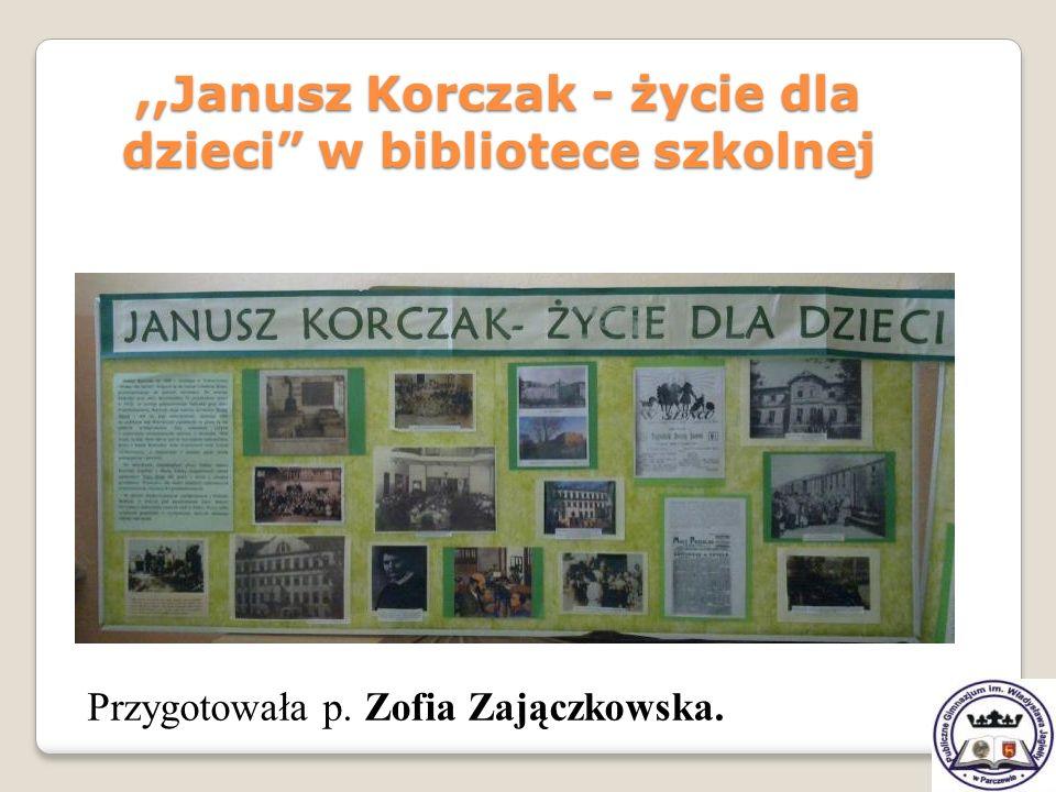 Przygotowała p. Zofia Zajączkowska.,,Janusz Korczak - życie dla dzieci w bibliotece szkolnej