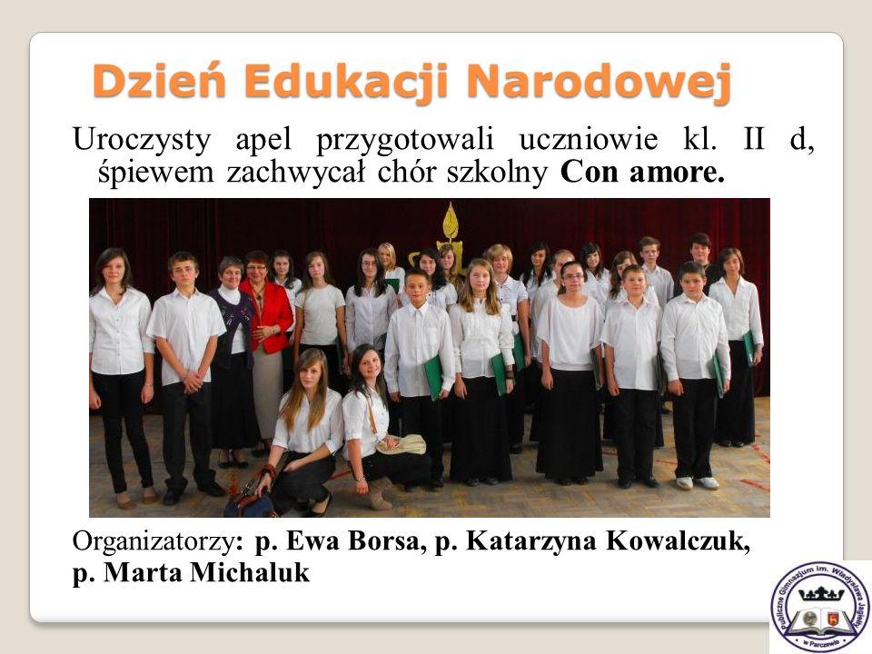 Uroczysty apel przygotowali uczniowie kl. II d, śpiewem zachwycał chór szkolny Con amore. Organizatorzy: p. Ewa Borsa, p. Katarzyna Kowalczuk, p. Mart