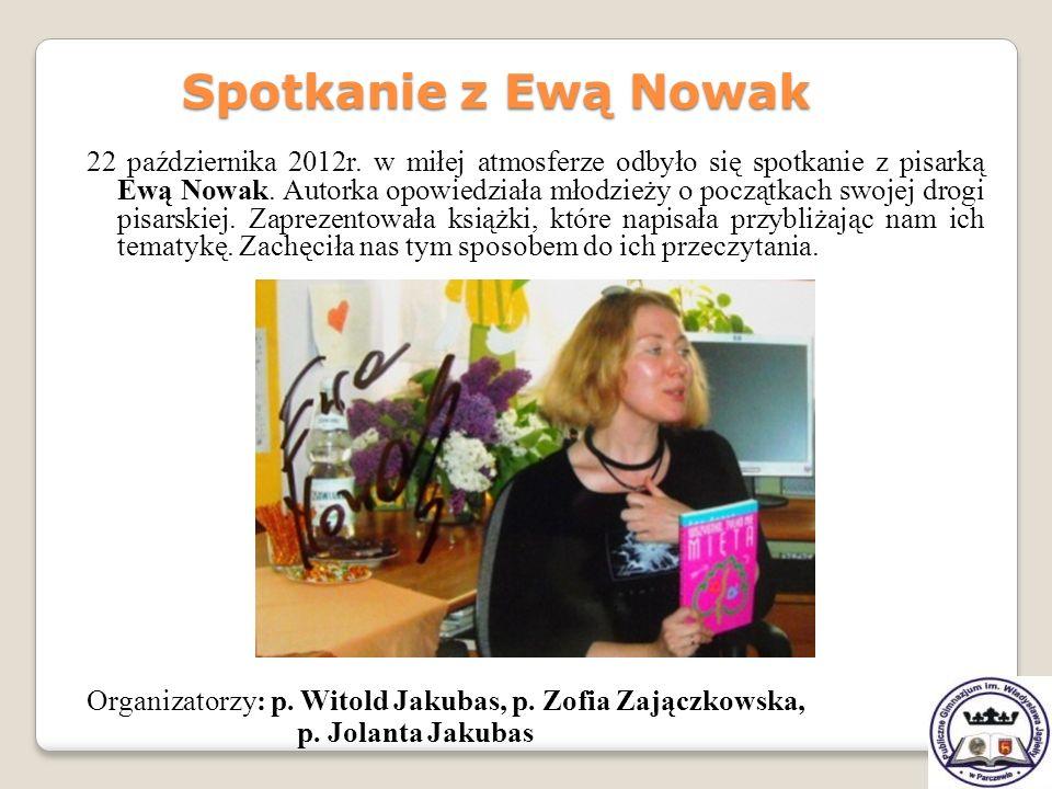 22 października 2012r. w miłej atmosferze odbyło się spotkanie z pisarką Ewą Nowak. Autorka opowiedziała młodzieży o początkach swojej drogi pisarskie