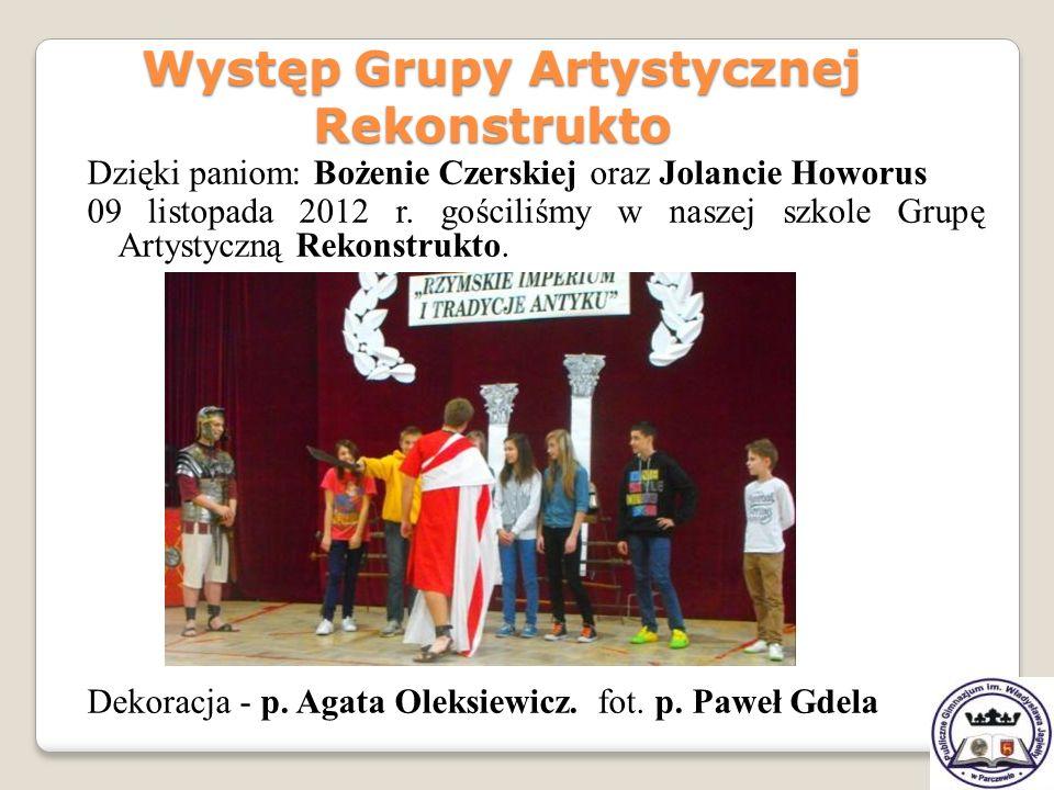 Dzięki paniom: Bożenie Czerskiej oraz Jolancie Howorus 09 listopada 2012 r. gościliśmy w naszej szkole Grupę Artystyczną Rekonstrukto. Dekoracja - p.