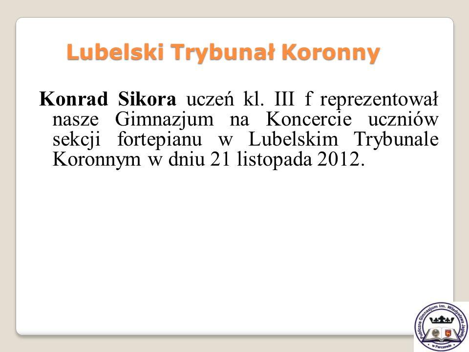 Konrad Sikora uczeń kl. III f reprezentował nasze Gimnazjum na Koncercie uczniów sekcji fortepianu w Lubelskim Trybunale Koronnym w dniu 21 listopada