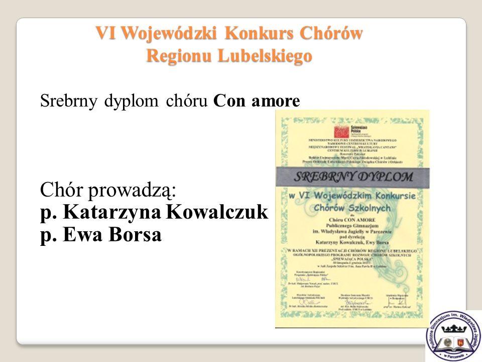 Srebrny dyplom chóru Con amore Chór prowadzą: p. Katarzyna Kowalczuk p. Ewa Borsa VI Wojewódzki Konkurs Chórów Regionu Lubelskiego