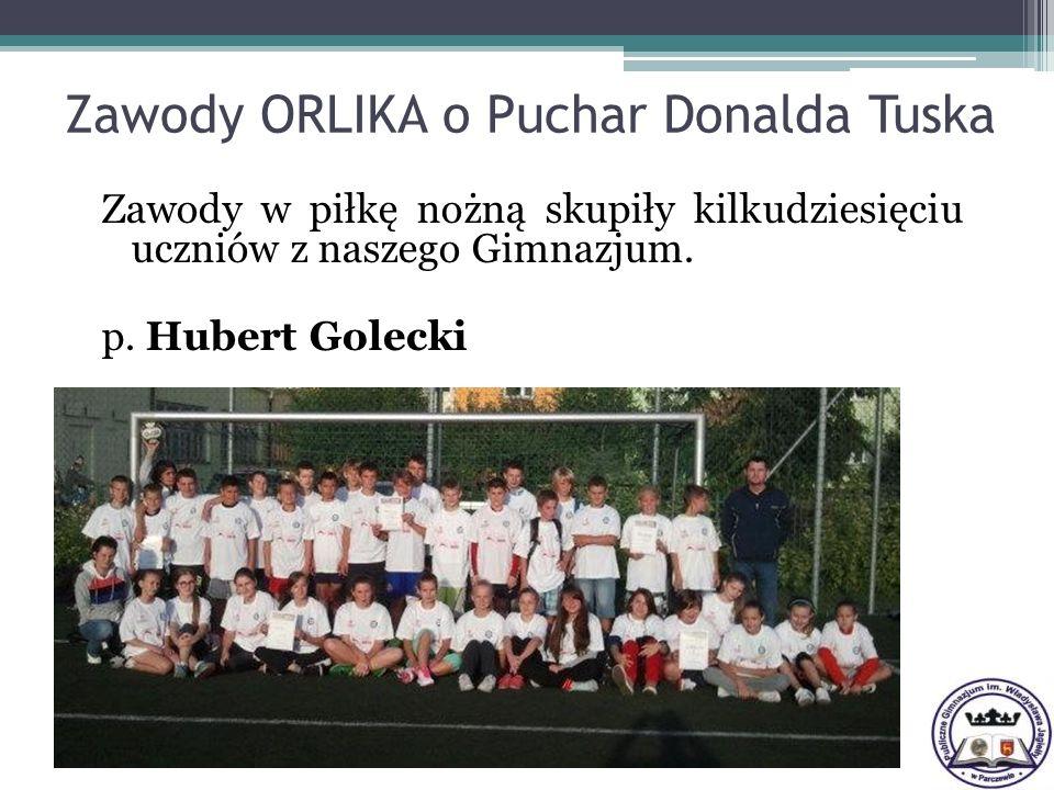 Zawody w piłkę nożną skupiły kilkudziesięciu uczniów z naszego Gimnazjum. p. Hubert Golecki Zawody ORLIKA o Puchar Donalda Tuska