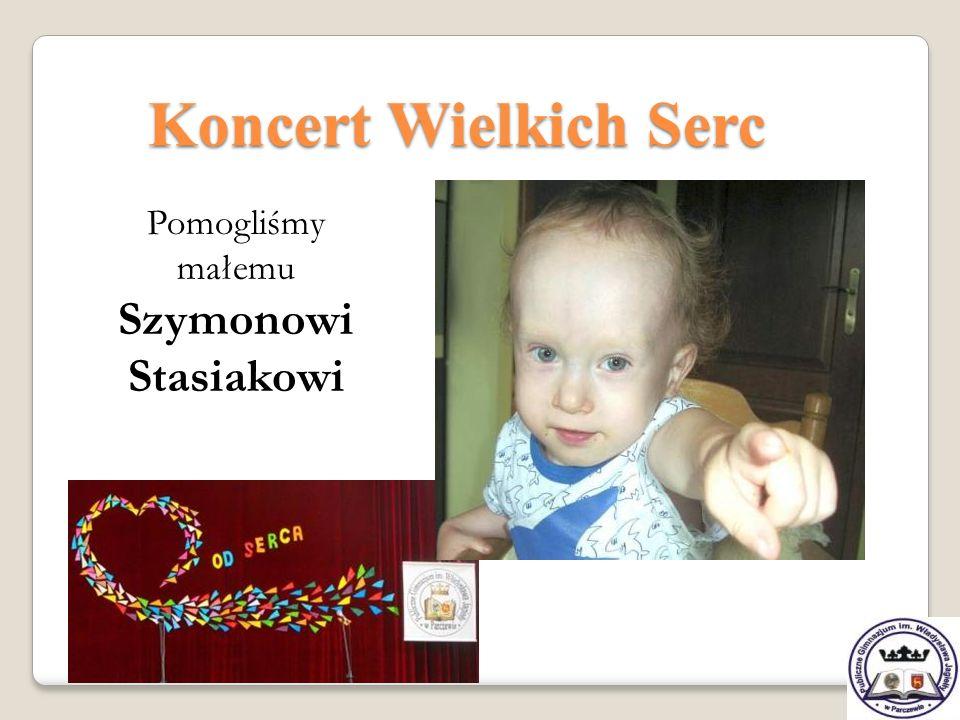 Koncert Wielkich Serc Pomogliśmy małemu Szymonowi Stasiakowi