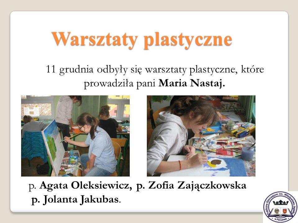 Warsztaty plastyczne 11 grudnia odbyły się warsztaty plastyczne, które prowadziła pani Maria Nastaj. p. Agata Oleksiewicz, p. Zofia Zajączkowska p. Jo