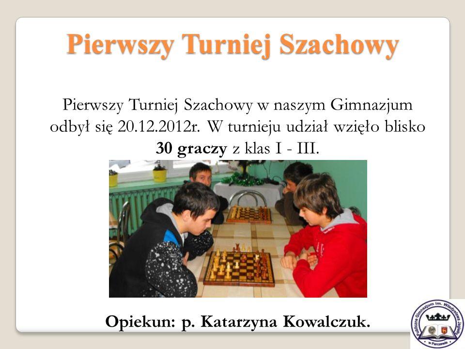 Pierwszy Turniej Szachowy Pierwszy Turniej Szachowy w naszym Gimnazjum odbył się 20.12.2012r. W turnieju udział wzięło blisko 30 graczy z klas I - III