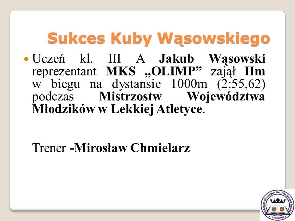 Uczeń kl. III A Jakub Wąsowski reprezentant MKS OLIMP zajął IIm w biegu na dystansie 1000m (2:55,62) podczas Mistrzostw Województwa Młodzików w Lekkie
