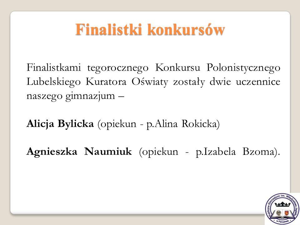 Finalistki konkursów Finalistkami tegorocznego Konkursu Polonistycznego Lubelskiego Kuratora Oświaty zostały dwie uczennice naszego gimnazjum – Alicja