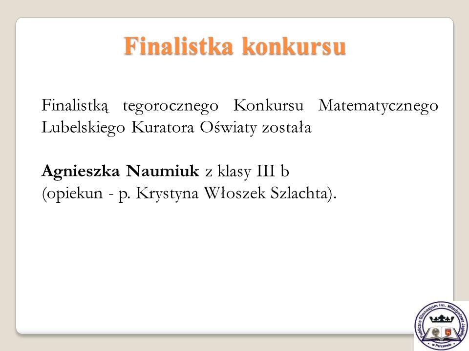Finalistka konkursu Finalistką tegorocznego Konkursu Matematycznego Lubelskiego Kuratora Oświaty została Agnieszka Naumiuk z klasy III b (opiekun - p.