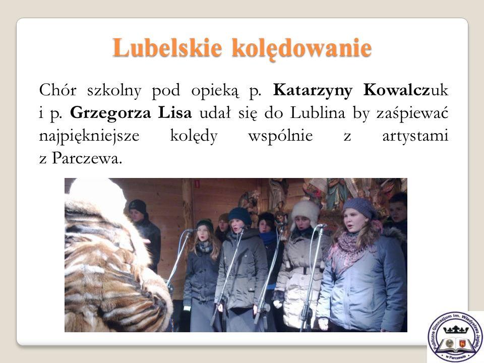Lubelskie kolędowanie Chór szkolny pod opieką p. Katarzyny Kowalczuk i p. Grzegorza Lisa udał się do Lublina by zaśpiewać najpiękniejsze kolędy wspóln