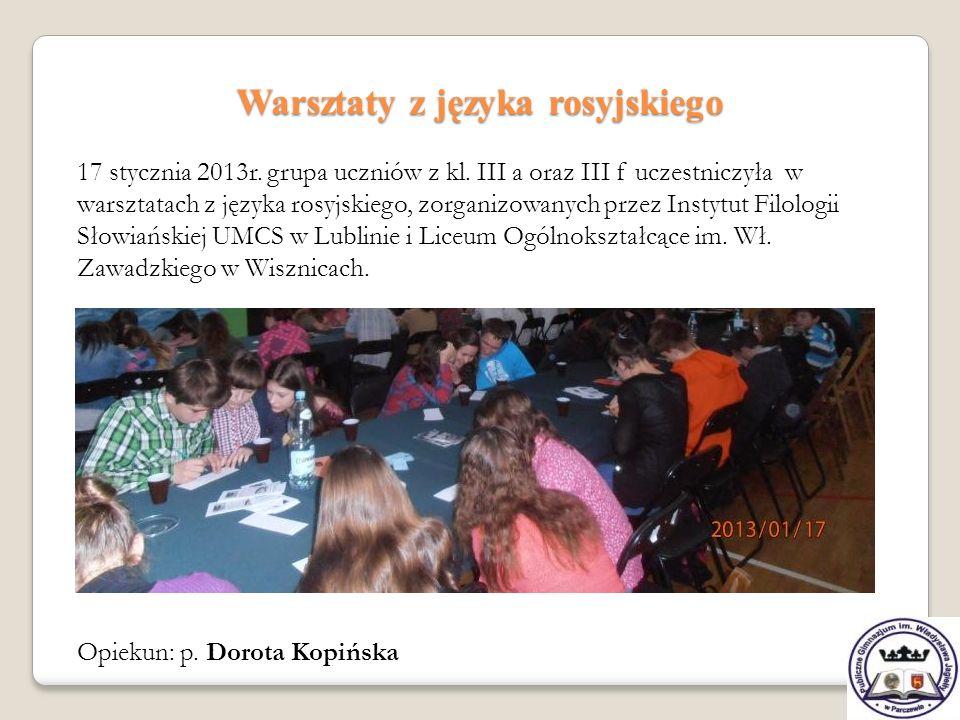 Warsztaty z języka rosyjskiego 17 stycznia 2013r. grupa uczniów z kl. III a oraz III f uczestniczyła w warsztatach z języka rosyjskiego, zorganizowany