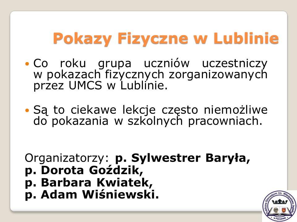 Co roku grupa uczniów uczestniczy w pokazach fizycznych zorganizowanych przez UMCS w Lublinie. Są to ciekawe lekcje często niemożliwe do pokazania w s