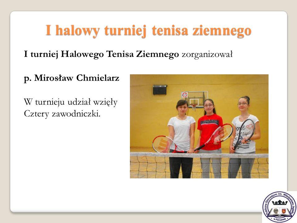 I halowy turniej tenisa ziemnego I turniej Halowego Tenisa Ziemnego zorganizował p. Mirosław Chmielarz W turnieju udział wzięły Cztery zawodniczki.