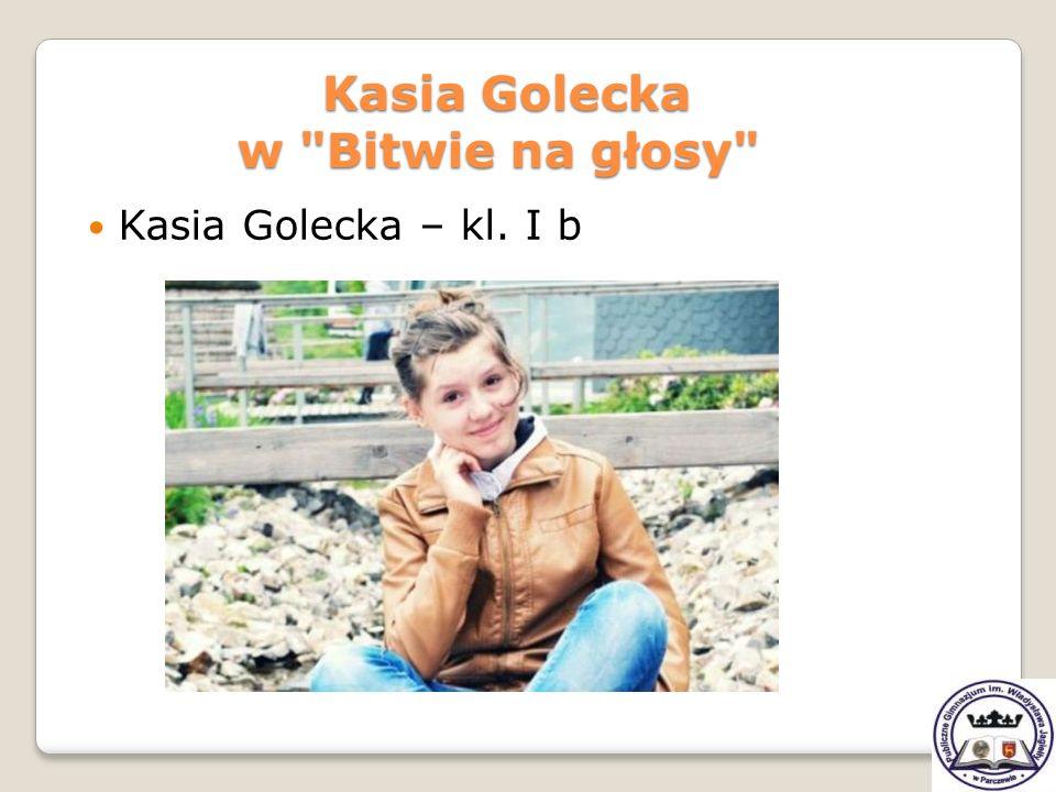Kasia Golecka – kl. I b Kasia Golecka w
