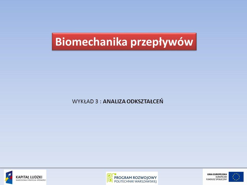 WYKŁAD 3 : ANALIZA ODKSZTAŁCEŃ Biomechanika przepływów