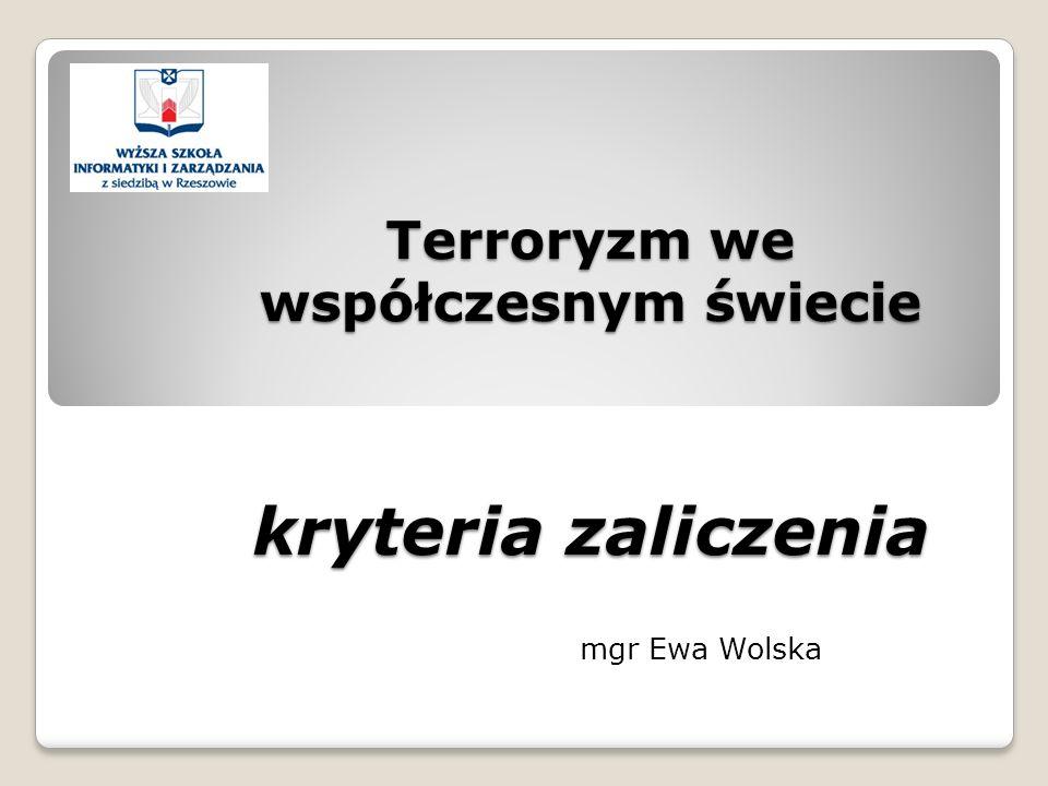 Terroryzm we współczesnym świecie kryteria zaliczenia mgr Ewa Wolska