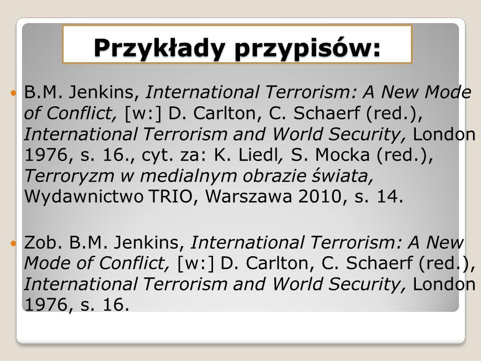 Przykłady przypisów: B.M. Jenkins, International Terrorism: A New Mode of Conflict, [w:] D. Carlton, C. Schaerf (red.), International Terrorism and Wo