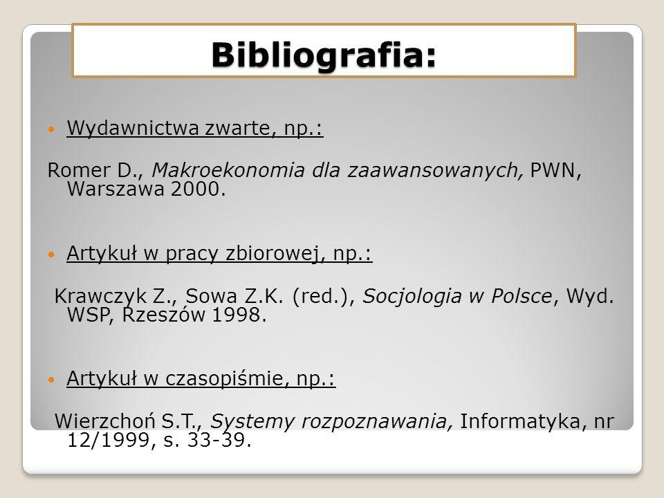 Bibliografia: Wydawnictwa zwarte, np.: Romer D., Makroekonomia dla zaawansowanych, PWN, Warszawa 2000. Artykuł w pracy zbiorowej, np.: Krawczyk Z., So
