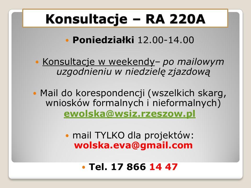 Konsultacje – RA 220A Poniedziałki 12.00-14.00 Konsultacje w weekendy– po mailowym uzgodnieniu w niedzielę zjazdową Mail do korespondencji (wszelkich