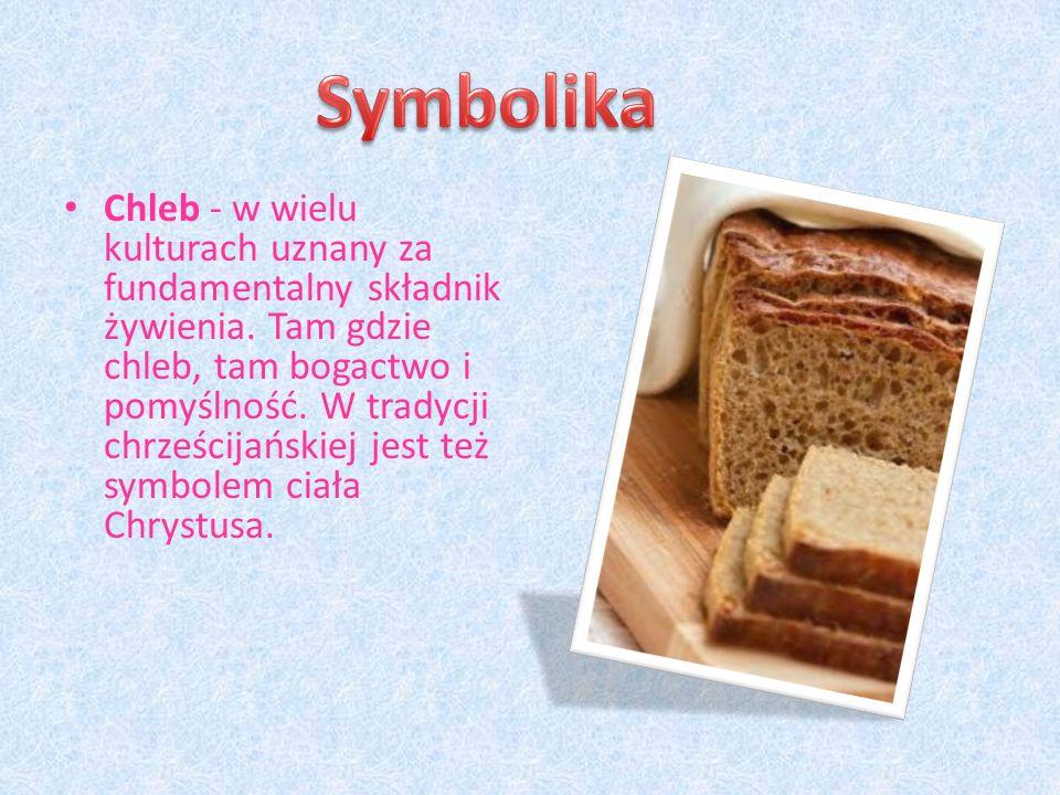 Chleb - w wielu kulturach uznany za fundamentalny składnik żywienia.