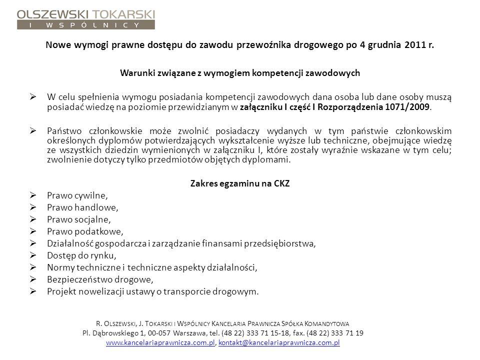 Nowe wymogi prawne dostępu do zawodu przewoźnika drogowego po 4 grudnia 2011 r. Warunki związane z wymogiem kompetencji zawodowych W celu spełnienia w