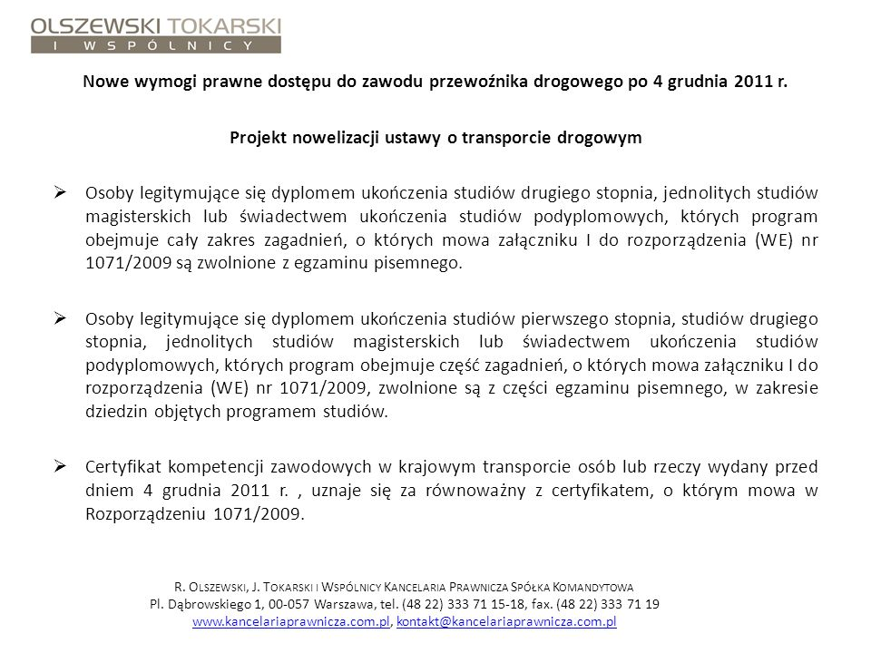 Nowe wymogi prawne dostępu do zawodu przewoźnika drogowego po 4 grudnia 2011 r. Projekt nowelizacji ustawy o transporcie drogowym Osoby legitymujące s
