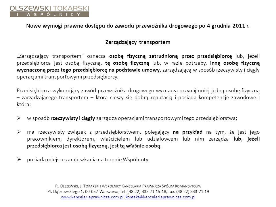 Nowe wymogi prawne dostępu do zawodu przewoźnika drogowego po 4 grudnia 2011 r. Zarządzający transportem Zarządzający transportem oznacza osobę fizycz