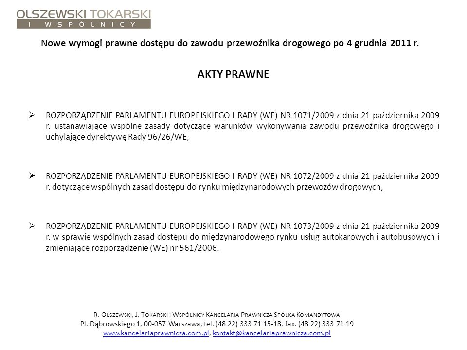 Nowe wymogi prawne dostępu do zawodu przewoźnika drogowego po 4 grudnia 2011 r. AKTY PRAWNE ROZPORZĄDZENIE PARLAMENTU EUROPEJSKIEGO I RADY (WE) NR 107