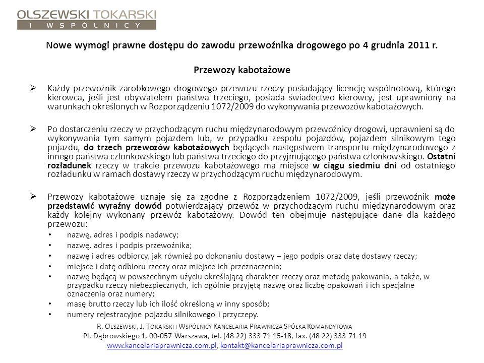 Nowe wymogi prawne dostępu do zawodu przewoźnika drogowego po 4 grudnia 2011 r. Przewozy kabotażowe Każdy przewoźnik zarobkowego drogowego przewozu rz