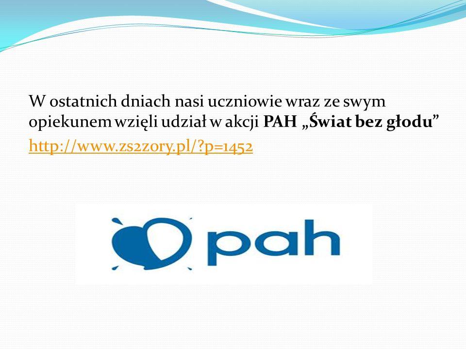 W ostatnich dniach nasi uczniowie wraz ze swym opiekunem wzięli udział w akcji PAH Świat bez głodu http://www.zs2zory.pl/?p=1452