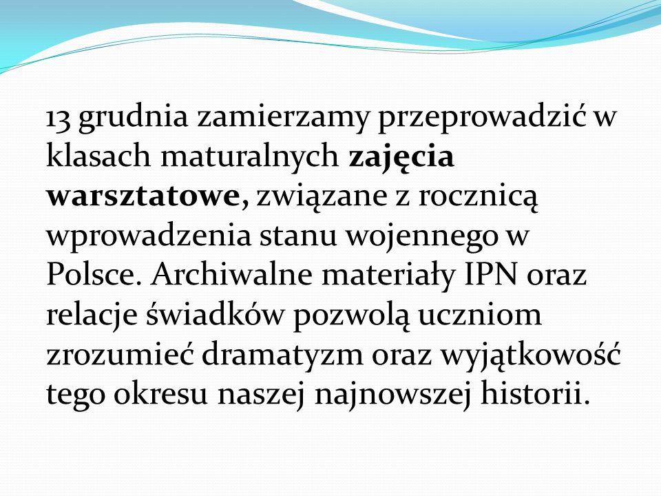 13 grudnia zamierzamy przeprowadzić w klasach maturalnych zajęcia warsztatowe, związane z rocznicą wprowadzenia stanu wojennego w Polsce. Archiwalne m