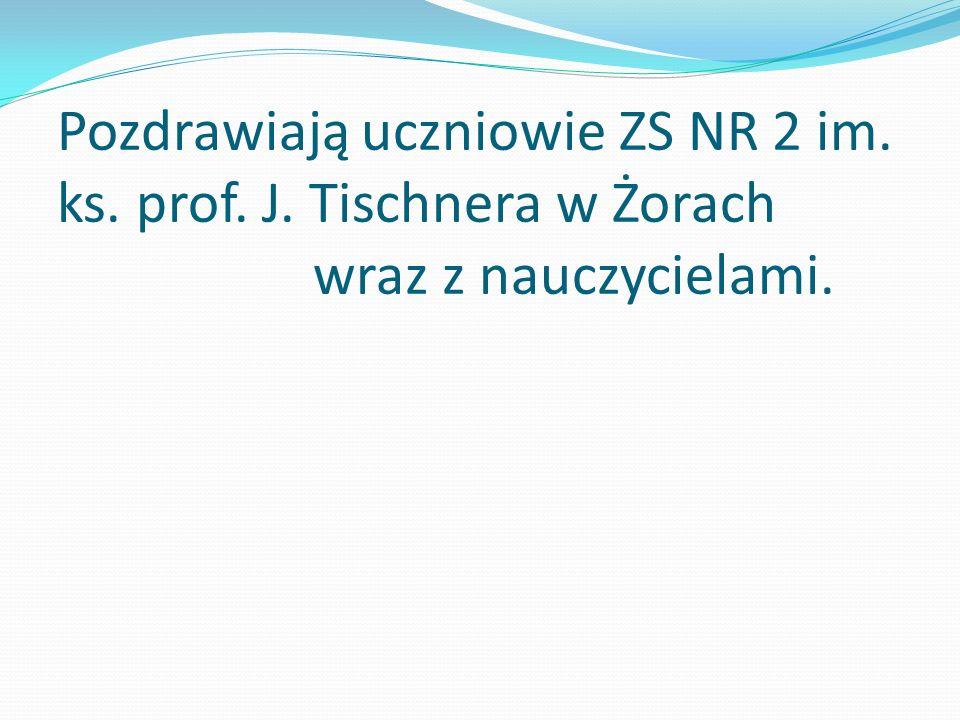 Pozdrawiają uczniowie ZS NR 2 im. ks. prof. J. Tischnera w Żorach wraz z nauczycielami.