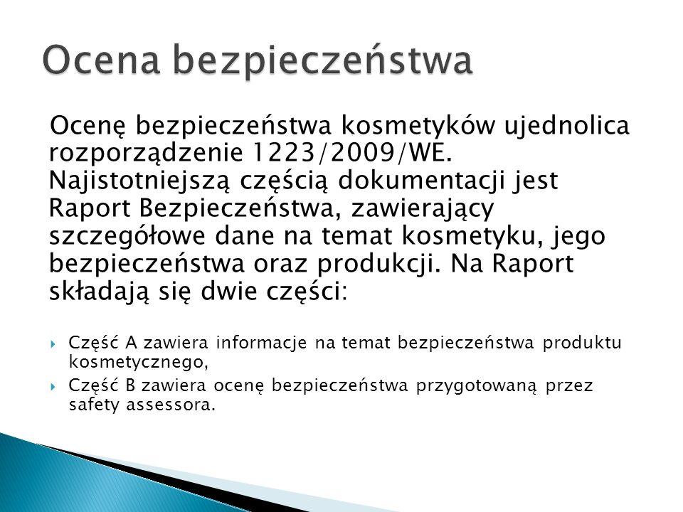 Ocenę bezpieczeństwa kosmetyków ujednolica rozporządzenie 1223/2009/WE. Najistotniejszą częścią dokumentacji jest Raport Bezpieczeństwa, zawierający s