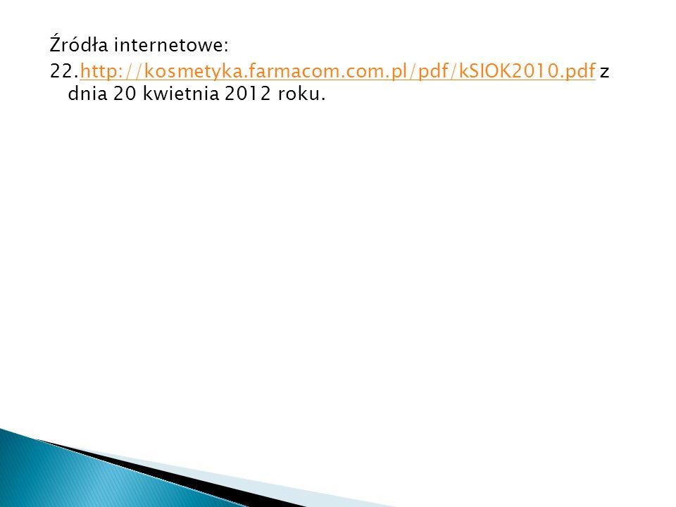 Źródła internetowe: 22.http://kosmetyka.farmacom.com.pl/pdf/kSIOK2010.pdf z dnia 20 kwietnia 2012 roku.http://kosmetyka.farmacom.com.pl/pdf/kSIOK2010.