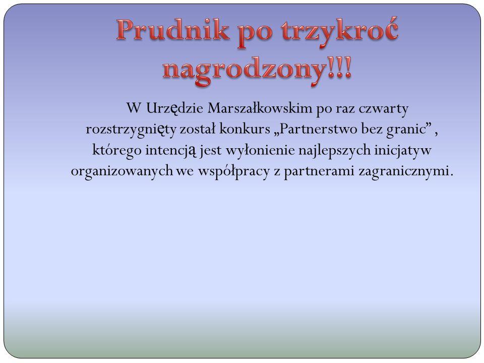 W Urz ę dzie Marszałkowskim po raz czwarty rozstrzygni ę ty został konkurs Partnerstwo bez granic, którego intencj ą jest wyłonienie najlepszych inicjatyw organizowanych we współpracy z partnerami zagranicznymi.