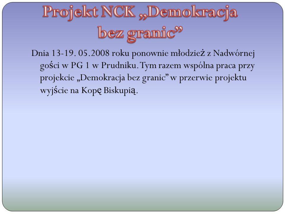Dnia 13-19. 05.2008 roku ponownie młodzie ż z Nadwórnej go ś ci w PG 1 w Prudniku.