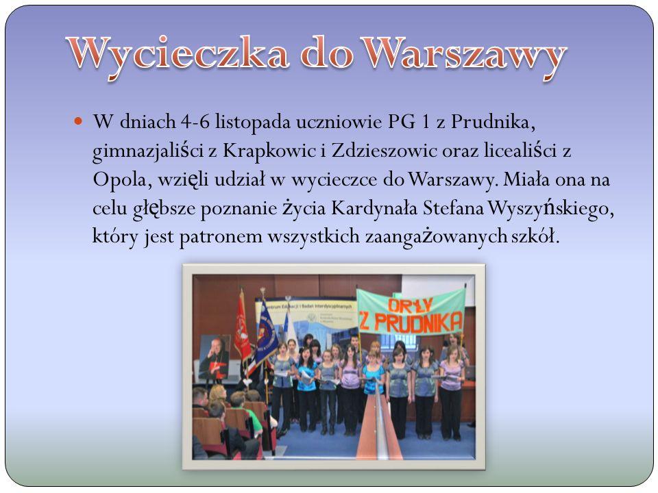 W dniach 4-6 listopada uczniowie PG 1 z Prudnika, gimnazjali ś ci z Krapkowic i Zdzieszowic oraz liceali ś ci z Opola, wzi ę li udział w wycieczce do Warszawy.