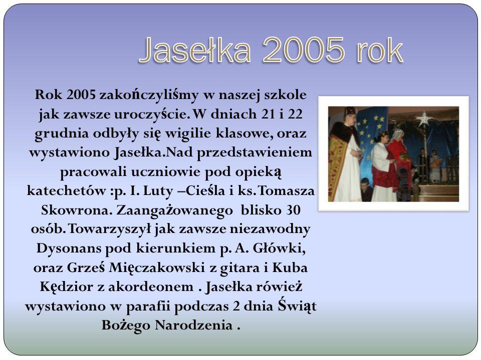 Rok 2005 zako ń czyli ś my w naszej szkole jak zawsze uroczy ś cie.