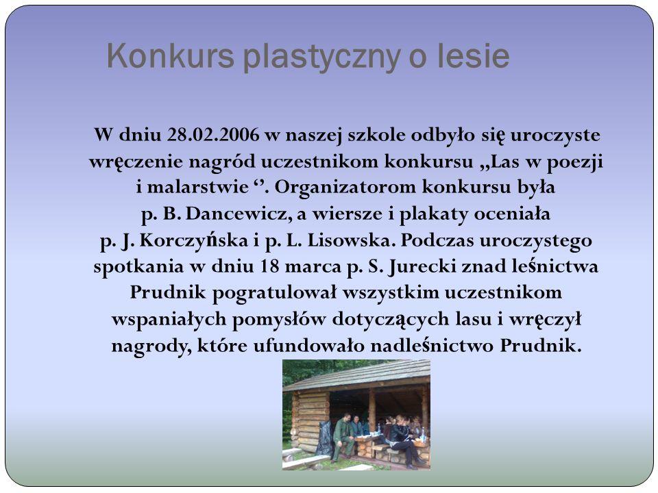 Konkurs plastyczny o lesie W dniu 28.02.2006 w naszej szkole odbyło si ę uroczyste wr ę czenie nagród uczestnikom konkursu,,Las w poezji i malarstwie.