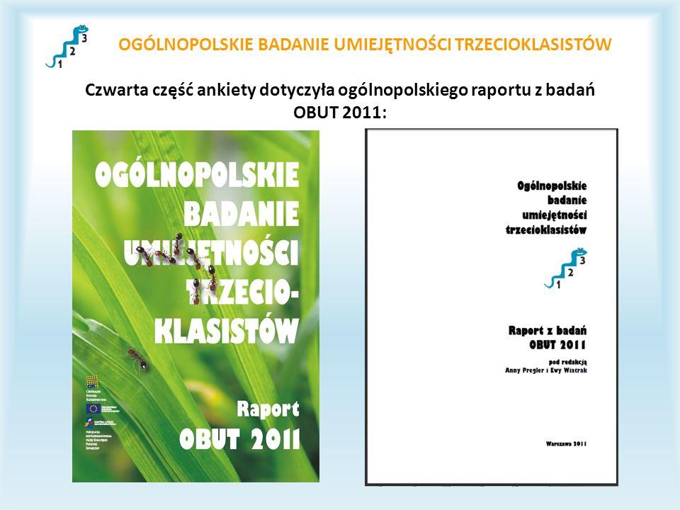 OGÓLNOPOLSKIE BADANIE UMIEJĘTNOŚCI TRZECIOKLASISTÓW Czwarta część ankiety dotyczyła ogólnopolskiego raportu z badań OBUT 2011: