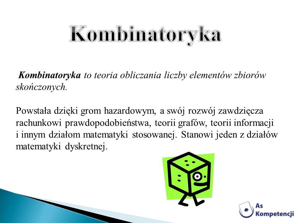Kombinatoryka to teoria obliczania liczby elementów zbiorów skończonych. Powstała dzięki grom hazardowym, a swój rozwój zawdzięcza rachunkowi prawdopo
