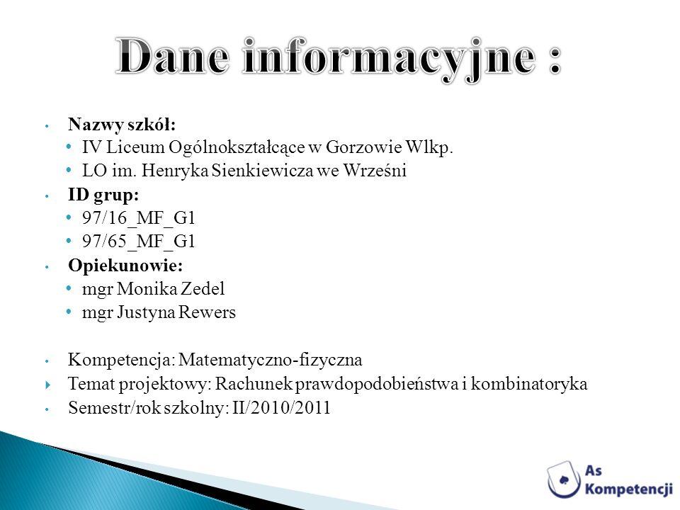 Nazwy szkół: IV Liceum Ogólnokształcące w Gorzowie Wlkp. LO im. Henryka Sienkiewicza we Wrześni ID grup: 97/16_MF_G1 97/65_MF_G1 Opiekunowie: mgr Moni